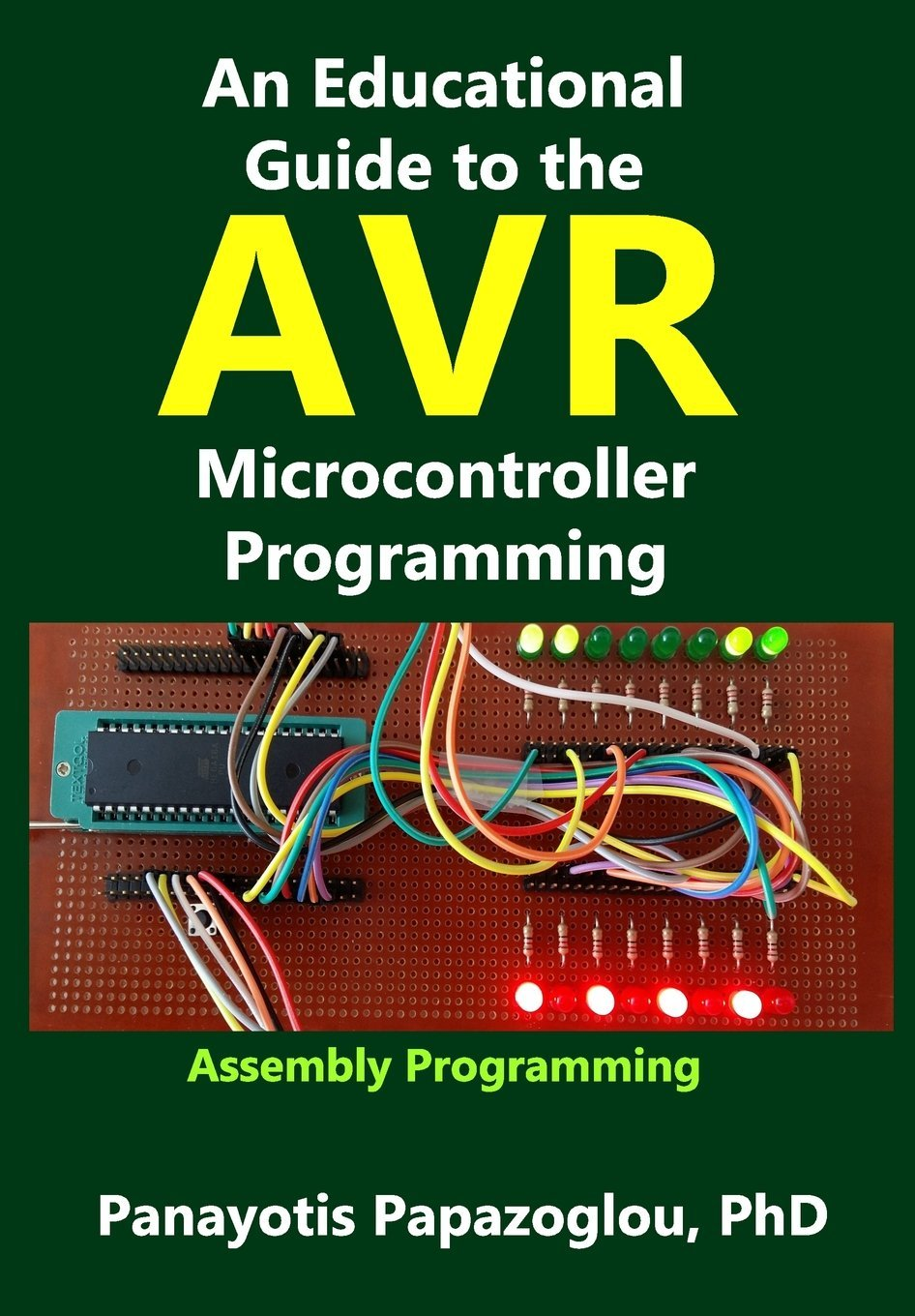 An Educational Guide to the AVR Microcontroller Programming: AVR Programming::Demystified (Assembly Language) (Volume 1) PDF