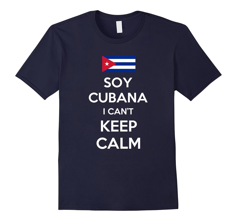 Soy Cubana I Cant Keep Calm Shirt Proud Women Cuba T-Shirt-TH