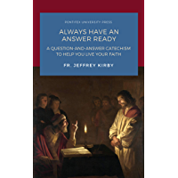 Always Have an Answer Ready: A Question-and-Answer Catechism to Help You Live Your Faith