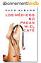 LOS MÉDICOS NO PAGAN NI EL CAFÉ (Spanish Edition)