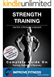 Strength Training: Complete Guide - Get faster, stronger and bigger! Training, Nutrition & Recovery! (Improve Every Day Book 1) (English Edition)