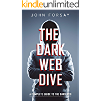 The Dark Web Dive: A Complete Guide to The Dark Web