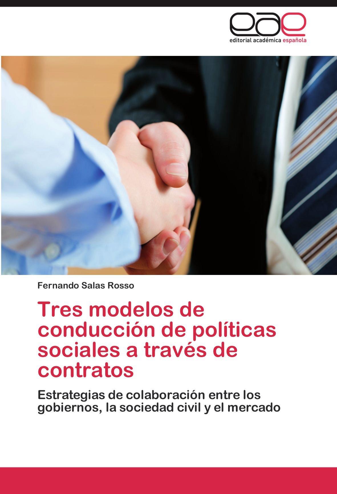 Read Online Tres modelos de conducción de políticas sociales a través de contratos: Estrategias de colaboración entre los gobiernos, la sociedad civil y el mercado (Spanish Edition) pdf epub