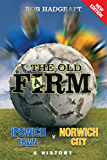 The Old Farm: Ipswich Town v Norwich City - A History (Desert Island Football Histories)