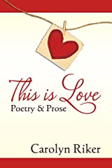 This is Love: Poetry & Prose Kindle Edition