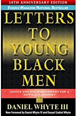 Letters to Young Black Men -- 10TH ANNIVERSARY EDITION: Advice and Encouragement for a Difficult Journey Kindle Edition