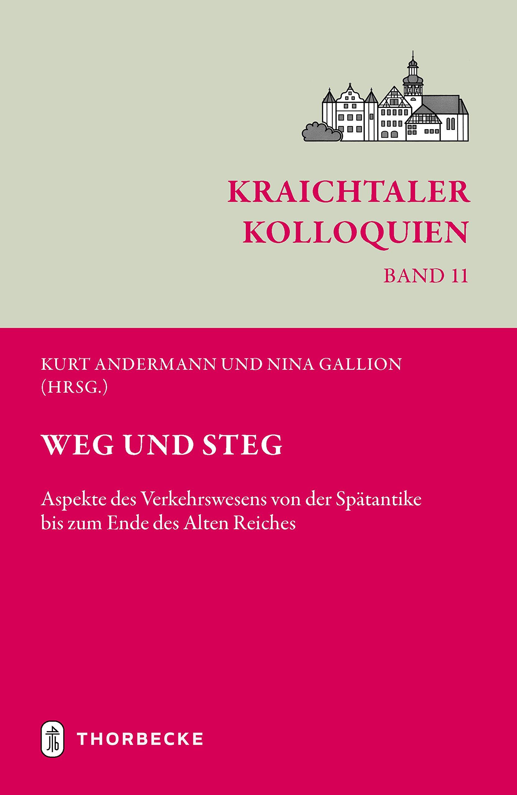 Weg und Steg: Aspekte des Verkehrswesens von der Spätantike bis zum Ende des Alten Reiches (Kraichtaler Kolloquien)