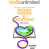 Dreams Visions and Intuitions: Awaken to the call of your own innate power