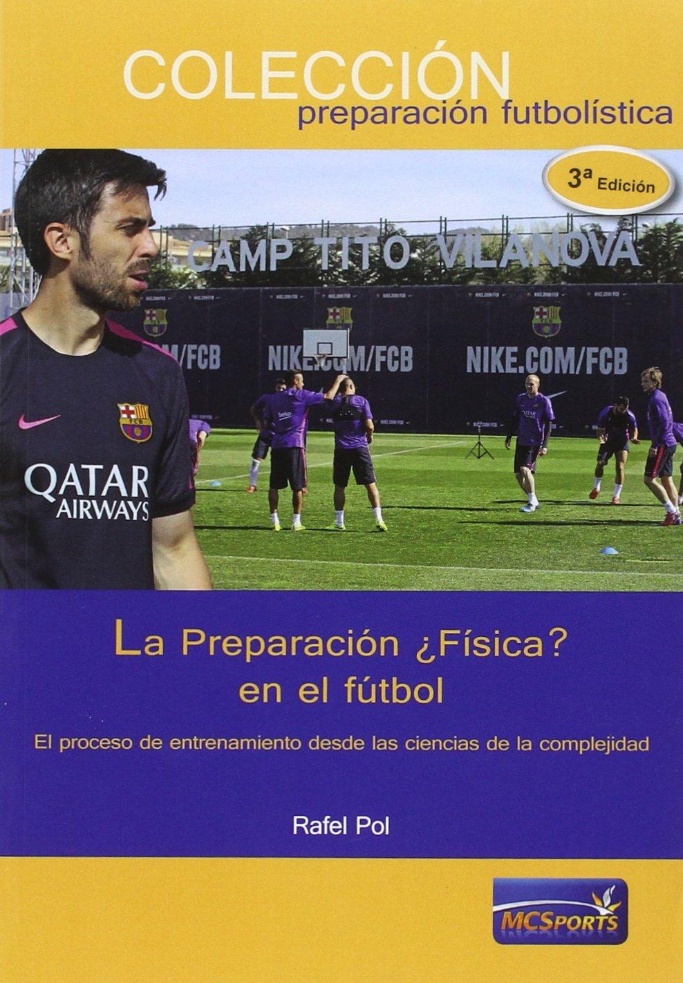 La Preparación ¿Física? en el fútbol Tapa blanda – 1 sep 2015 Rafel Pol Moreno y Conde Sports S.L. 8493724688