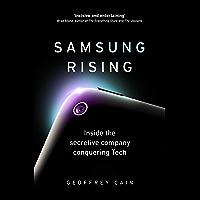 Samsung Rising: Inside the secretive company conquering Tech