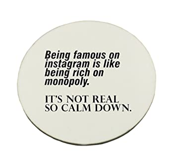 Circle Mousepad with Being Famous On Instagram IS LIKE Being Rich on Monopoly. It
