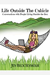 LIFE OUTSIDE THE CUBICLE: Conversations with People Living Outside the Box Kindle Edition