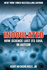 Inoculated: How Science Lost Its Soul in Autism Kindle Edition