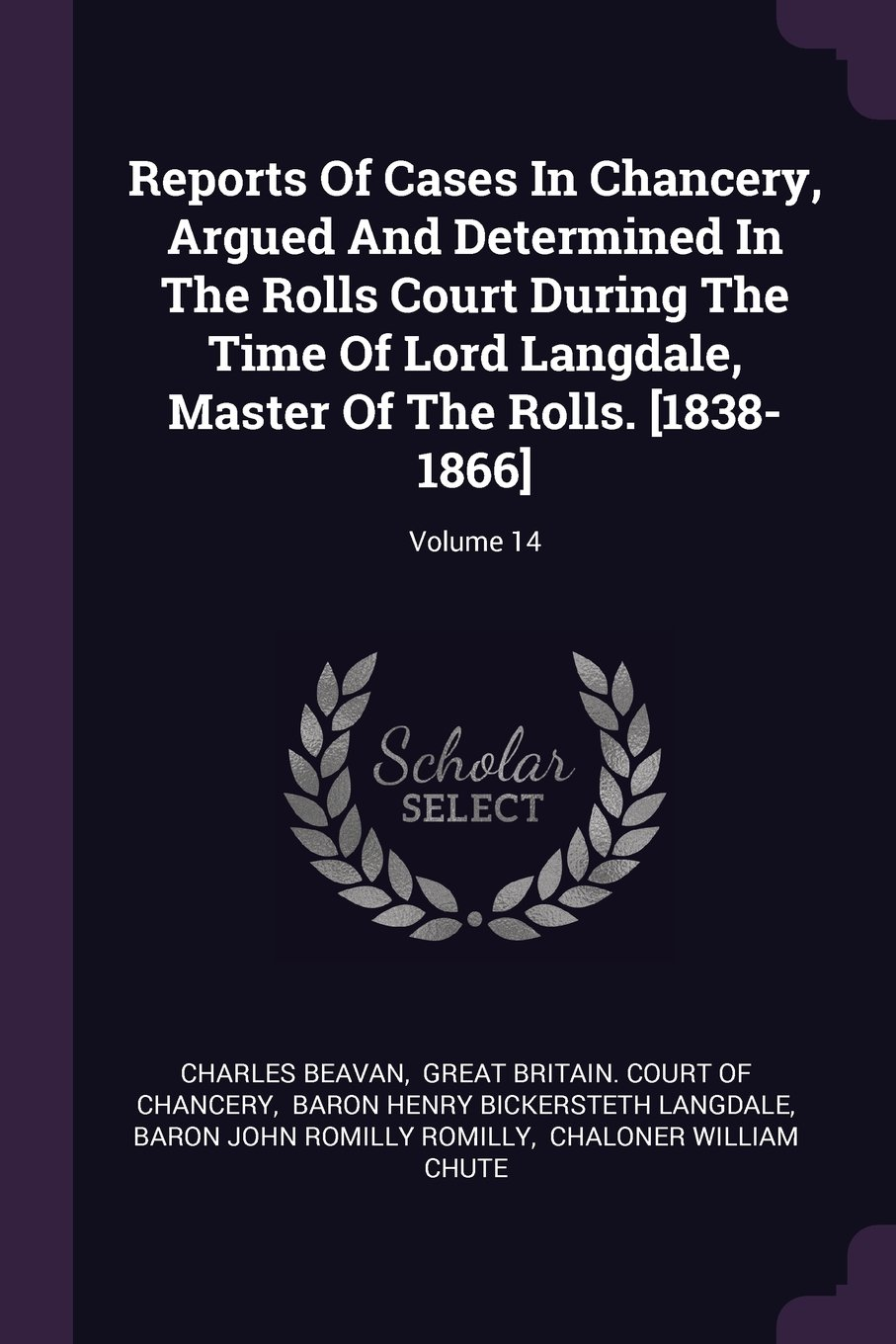 Reports Of Cases In Chancery, Argued And Determined In The Rolls Court During The Time Of Lord Langdale, Master Of The Rolls. [1838-1866]; Volume 14 pdf epub
