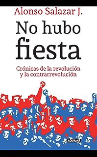 No hubo fiesta: Crónicas de la revolución y la contrarrevolución (Spanish Edition)