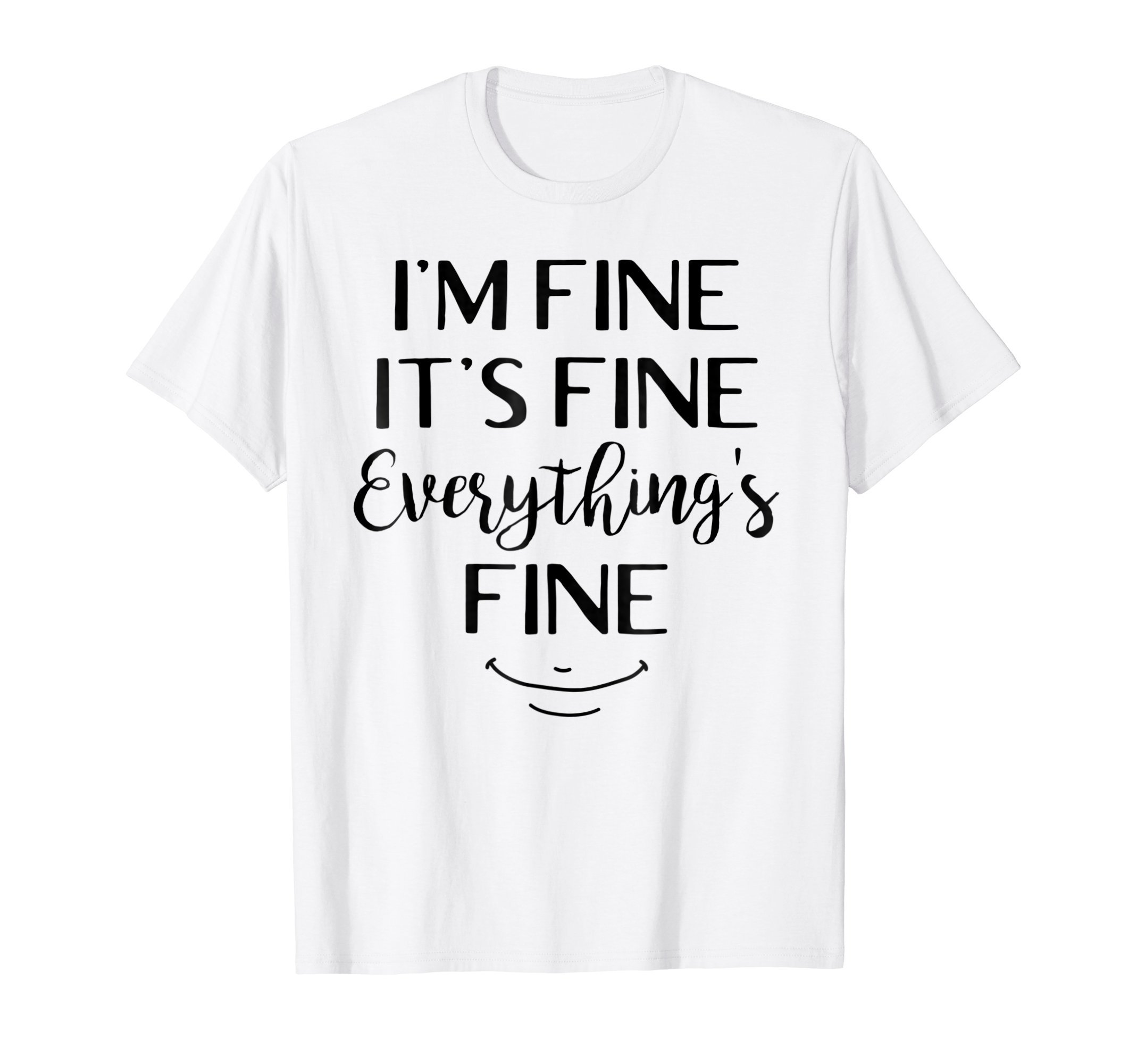 It's Fine I'm Fine Everything's Fine Funny T-shirt