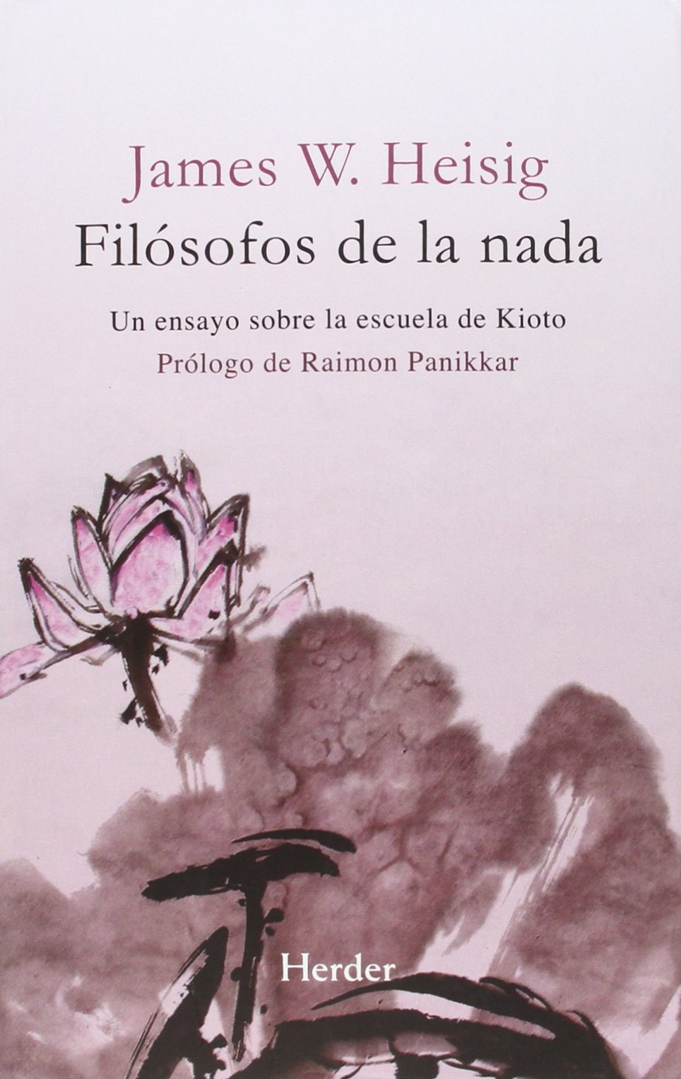 Filósofos De La Nada. Un Ensayo Sobre La Escuela De Kioto (Nueva Edición) Tapa blanda – 24 nov 2015 James W. Heisig Herder Editorial 8425433177 Buddhism