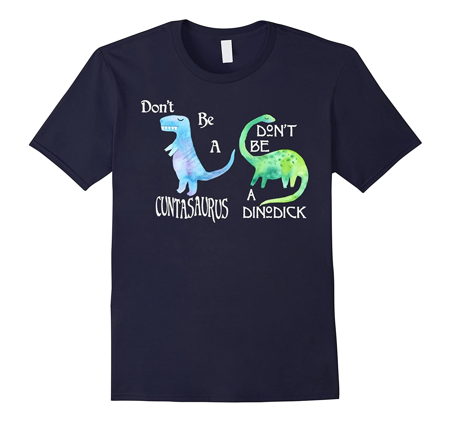 Dont Be A Cuntasaurus Cute 2017 T-Shirt-TD