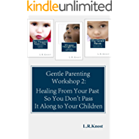 Gentle Parenting Workshop 2: Healing from Your Past so You Don't Pass it Along to Your Children (Gentle Parenting…