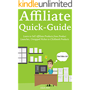 AFFILIATE QUICK-GUIDE: Learn to Sell Affiliate Products from Product Launches, Untapped Niches to Clickbank Products (3…