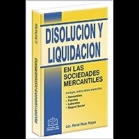 DISOLUCIÓN Y LIQUIDACIÓN EN LAS SOCIEDADES MERCANTILES 2018: Incluye , entre otros aspectos: mercantiles, fiscales, laborales, seguro social.