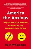 America the Anxious: How Our Pursuit of Happiness Is Creating a Nation of Nervous Wrecks