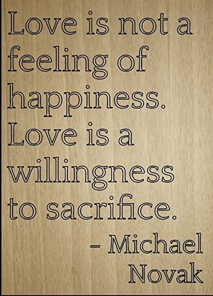 Amazoncom Love Is Not A Feeling Of Happiness Love Quote By
