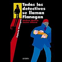 Todos los detectives se llaman Flanagan: Serie Flanagan, 1 (LITERATURA JUVENIL - Flanagan)