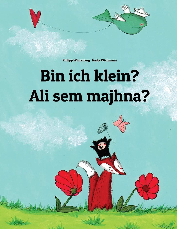 Bin ich klein? Sem majhna?: Kinderbuch Deutsch-Slowenisch (zweisprachig/bilingual)
