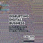 Disrupting Digital Business: Create an Authentic Experience in the Peer-to-Peer Economy | R Ray Wang