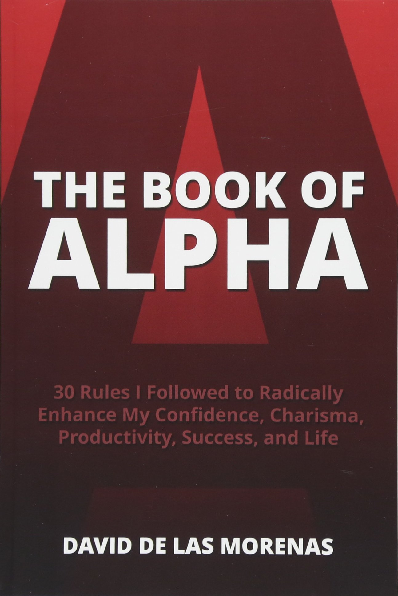 The Book of Alpha 30 Rules I Followed to Radically Enhance My Confidence Charisma Productivity Success and Life Amazon David De Las Morenas