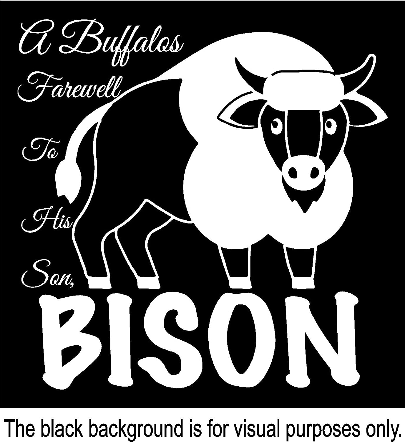 A Buffalos Farewell To His Son BISON Funny Animal Pun Decal Choose Color V and T Gifts