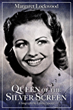 Margaret Lockwood: Queen of the Silver Screen (English Edition)