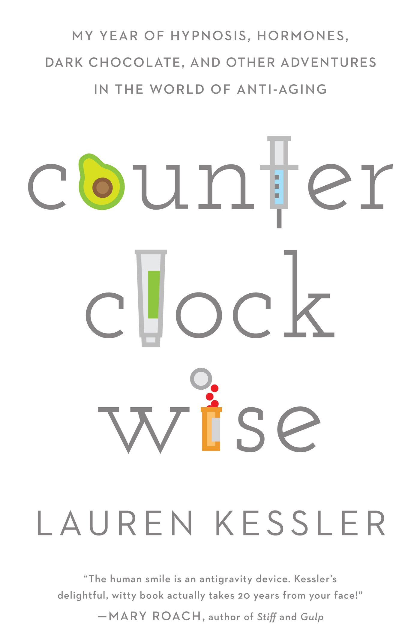 Counterclockwise: My Year Of Hypnoisis, Hormones, And Other Adventures In  The World Of Antiaging: Lauren Kessler: 9781623363741: Amazon: Books