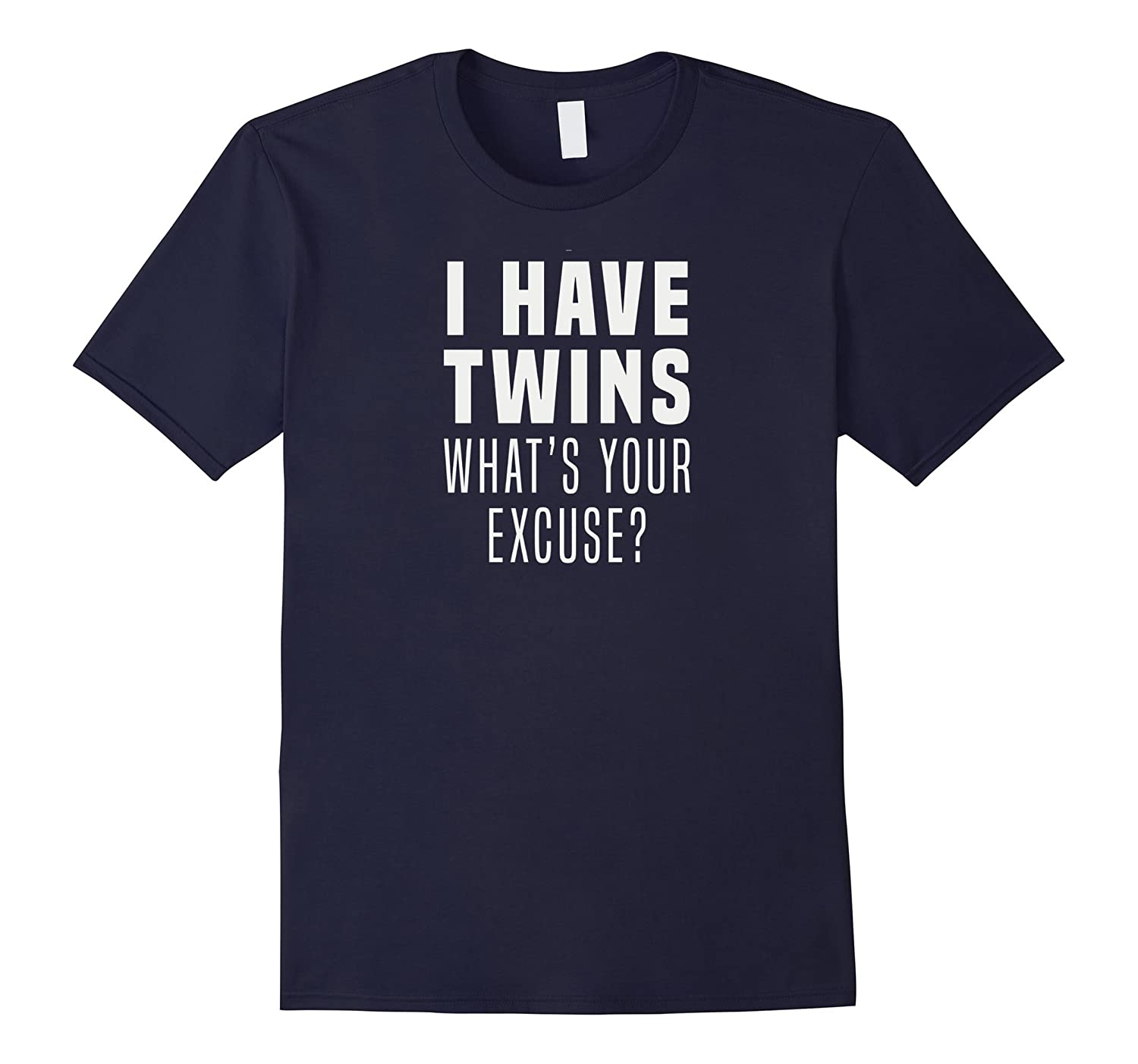 I have twins what is your excuse twin mom dad t-shirt-TH