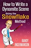 How to Write a Dynamite Scene Using the Snowflake Method (Advanced Fiction Writing) (Volume 2)