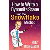How to Write a Dynamite Scene Using the Snowflake Method (Advanced Fiction Writing) (Volume 2)