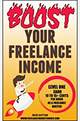 BOOST YOUR FREELANCE INCOME: LEVEL ONE (2018 Edition) (Markets for Writers) Kindle Edition