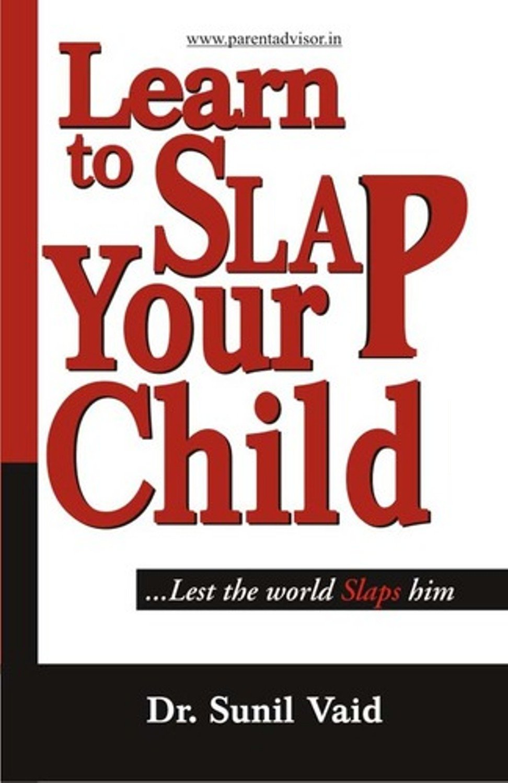 Learn To Slap Your Child Lest The World Slaps Him: Dr Sunil Vaid:  9788128823640: Amazon: Books