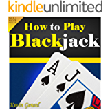 How to Play Blackjack: Best Beginner's Guide to Learning the Basics of the Blackjack Game! The Blackjack Rules, Odds, Winner Strategies and a Whole Lot More...