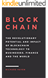 Blockchain: The Revolutionary Potential and Impact of Blockchain Technology to businesses, finance and the world. The Essential Guide to understanding the New Economy.