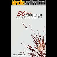 30 Jours Pour Créer Ce Que Tu Désires (French Edition)