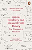 Special Relativity and Classical Field Theory (Theoretical Minimum 3) (English Edition)