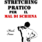 Stretching Pratico per il Mal di Schiena