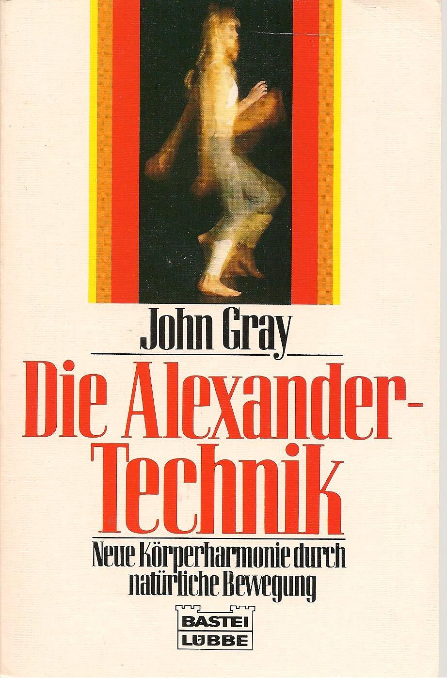 Die Alexander Technik  Neue Körperharmonie Durch Natürliche Bewegung  Ratgeber. Bastei Lübbe Taschenbücher