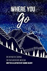 Where You Go: An Interactive Journal for your Adventures with God Paperback