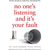 No One's Listening and It's Your Fault: Get Your Message Heard During Organizational Transformations