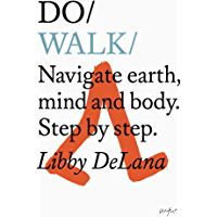 Do Walk: Navigate earth, mind and body. Step by step. (Do Books Book 30)