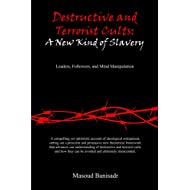 Destructive and Terrorist Cults: A New Kind of Slavery: Leaders, Followers, and Mind Manipulation