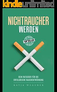 Nichtraucher werden - Rauchfrei  in 7 Tagen mit dem 10 Schritte Programm (German Edition)